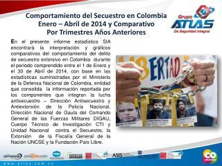 Comportamiento del Secuestro en Colombia  Enero – Abril de  2014 y Comparativo