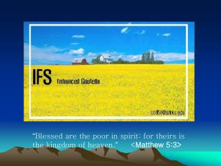 """ Blessed are the poor in spirit: for theirs is the kingdom of heaven . "" 	    < Matthew 5:3>"