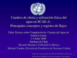 Ricardo Martinez, CONAGUA-México  Michael Vardon, División de Estadística de Naciones Unidas