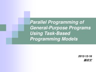 Parallel Programming of General-Purpose Programs Using Task-Based Programming Models