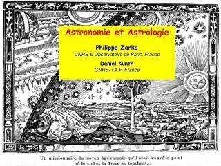 Astronomie et Astrologie Philippe Zarka CNRS & Observatoire de Paris, France Daniel Kunth