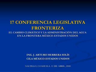 ING. J. ARTURO HERRERA SOLÍS CILA MÉXICO-ESTADOS UNIDOS SALTILLO, COAHUILA. 11 DE ABRIL, 2008