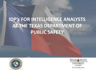 IDP's FOR INTELLIGENCE ANALYSTS AT THE TEXAS  DEPARTMENT OF PUBLIC SAFETY