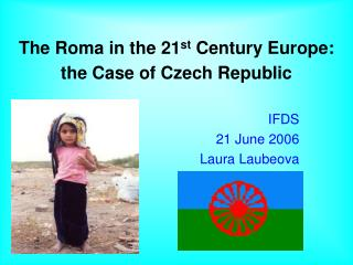 The Roma in the 21 st Century Europe:  the Case of Czech Republic