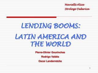 LENDING BOOMS:  LATIN AMERICA AND THE WORLD