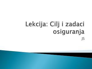 Lekcija : Cilj i zadaci osiguranja