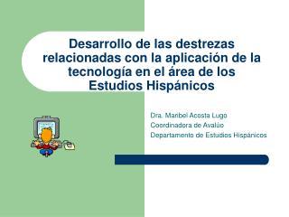 Dra. Maribel Acosta Lugo Coordinadora de Avalúo Departamento de Estudios Hispánicos
