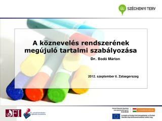 A köznevelés rendszerének megújuló tartalmi szabályozása Dr.  Bodó Márton