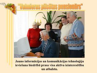"""""""Valmieras pilsētas pensionārs"""""""
