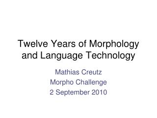 Twelve Years of Morphology and Language Technology