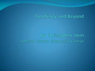 To Infinity and Beyond By Christopher  Imm Johnson County Community College