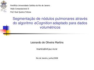 Leonardo de Oliveira Martins lmartins@inf.puc-rio.br Rio de Janeiro, junho/2008