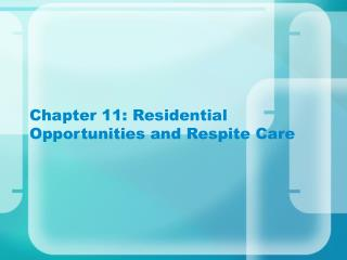 Chapter 11: Residential Opportunities and Respite Care