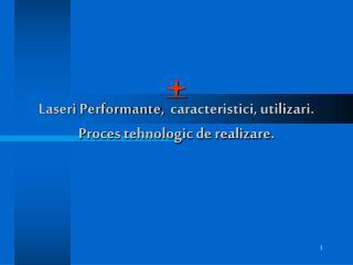 l Laseri  Performante, caracteristici, utilizari. Proces tehnologic de realizare.