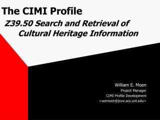 The CIMI Profile Z39.50 Search and Retrieval of         Cultural Heritage Information