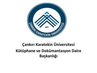 Çankırı Karatekin Üniversitesi  Kütüphane ve Dokümantasyon Daire Başkanlığı