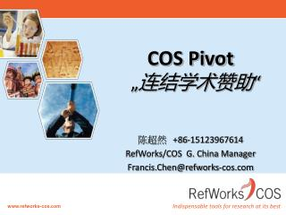 "COS Pivot  "" 连结学术赞助 "" 陈超然    +86-15123967614 RefWorks/COS  G. China Manager"