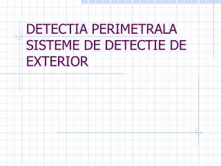 DETECTIA PERIMETRALA SISTEME DE DETECTIE DE EXTERIOR