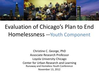 Evaluation of Chicago� s Plan to End Homelessness -- Youth Component