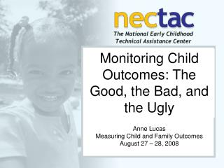 Monitoring Child Outcomes: The Good, the Bad, and the Ugly