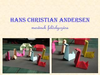 Hans Christian Andersen mes�inek feldolgoz�sa