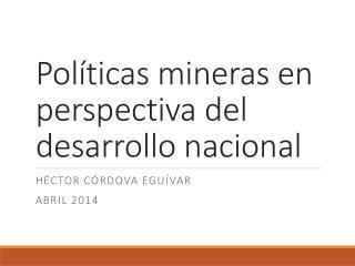 Políticas mineras en perspectiva del desarrollo nacional