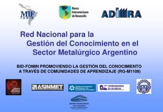 Red Nacional para la     Gestión del Conocimiento en el               Sector Metalúrgico Argentino