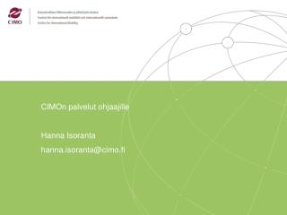 CIMOn palvelut ohjaajille Hanna Isoranta hanna.isoranta@cimo.fi