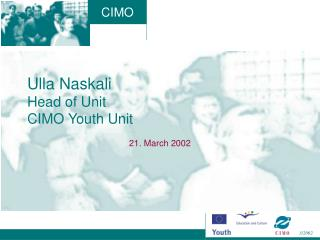 Ulla Naskali Head of Unit CIMO Youth Unit