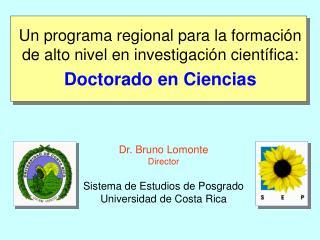 Dr. Bruno Lomonte Director Sistema de Estudios de Posgrado Universidad de Costa Rica
