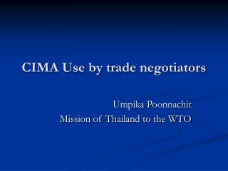 CIMA Use by trade negotiators