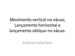 Movimento vertical no vácuo; Lançamento horizontal e lançamento oblíquo no vácuo.