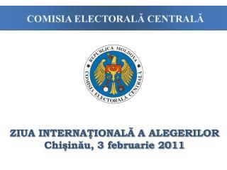 ZIUA INTERNAŢIONALĂ A ALEGERILOR Chişinău, 3 februarie 2011