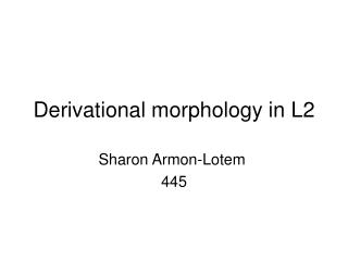 Derivational morphology in L2
