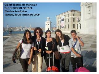 Quinta conferenza mondiale  THE FUTURE OF SCIENCE The Dna Revolution Venezia, 20-22 settembre 2009