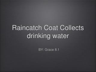 Raincatch Coat Collects drinking water