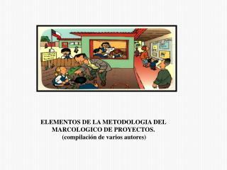 ELEMENTOS DE LA METODOLOGIA DEL MARCOLOGICO DE PROYECTOS.  (compilación de varios autores)