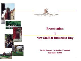 Presentation  to  New Staff at Induction Day Dr Jim Browne, Uachtarán - President September 2 2008