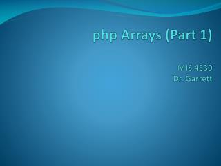 php  Arrays (Part 1) MIS 4530 Dr. Garrett