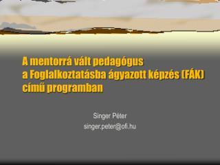 A mentorrá vált pedagógus  a Foglalkoztatásba ágyazott képzés (FÁK) című programban