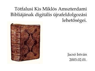 Tótfalusi Kis Miklós Amszterdami Bibliáj ának  digitális újrafeldolgozás i  lehetőségei.