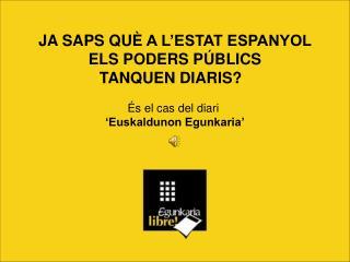 JA SAPS QUÈA L'ESTAT ESPANYOL ELS PODERS PÚBLICS  TANQUEN DIARIS? És el cas del diari
