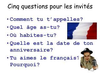 Cinq questions pour les invités