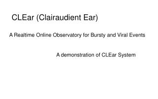 CLEar (Clairaudient Ear) A Realtime Online Observatory for Bursty and Viral Events