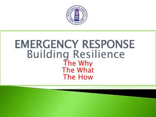EMERGENCY  RESPONSE 	   Building Resilience The Why The What The How