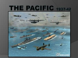 The Pacific  1937-42