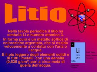 Nella tavola periodica il litio ha simbolo Li e numero atomico 3.