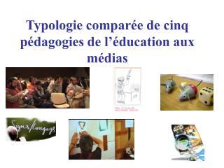 Typologie comparée de cinq pédagogies de l'éducation aux médias
