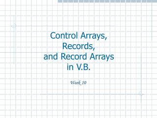 Control Arrays, Records,  and Record Arrays in V.B.