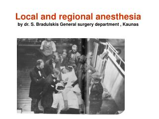 Local and regional anesthesia by dr. S. Bradulskis General surgery department , Kaunas